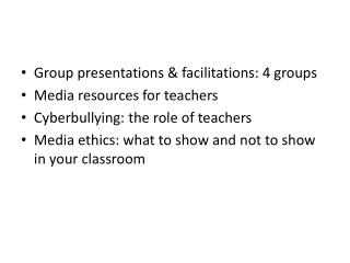 Group presentations & facilitations: 4 groups  Media resources for teachers