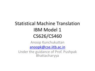 Statistical Machine Translation IBM Model 1 CS626/CS460