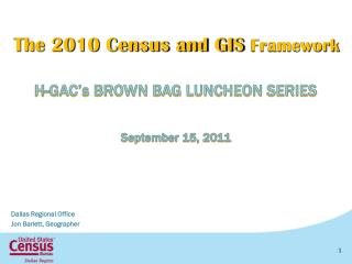 The 2010 Census and GIS  Framework