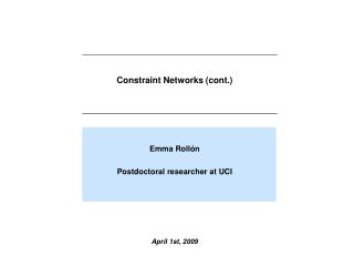 Constraint Networks (cont.)  Emma Rollón Postdoctoral researcher at UCI