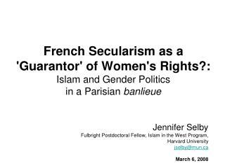 Jennifer Selby  Fulbright Postdoctoral Fellow, Islam in the West Program,  Harvard University