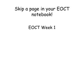 Skip a page in your  EOCT  notebook! EOCT Week  1