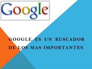 Google es un buscador de los mas importantes