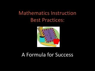 Mathematics Instruction  Best Practices: A Formula for Success