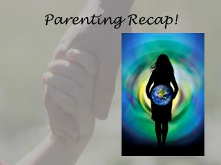 Parenting Recap!