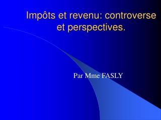 Impôts et revenu: controverse et perspectives.