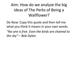 Aim: How do we analyze the big ideas of The Perks of Being a Wallflower?