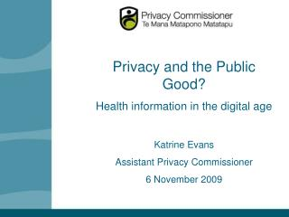 Privacy and the Public Good? Health information in the digital age  Katrine Evans