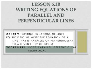 Lesson 6.1b Writing  Equations of  Parallel and Perpendicular Lines