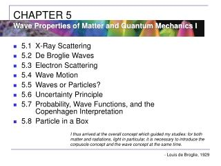 5.1	X-Ray Scattering 5.2	De Broglie Waves 5.3	Electron Scattering 5.4	Wave Motion