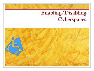 Enabling/Disabling Cyberspaces