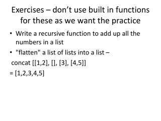 Exercises – don't use built in functions for these as we want the practice
