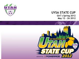 UYSA STATE CUP Girl ' s Spring 2012 May 12 - 26 2012