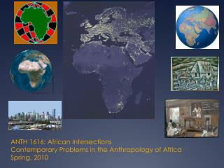 ANTH 1616: African Intersections Contemporary Problems in the Anthropology of Africa Spring, 2010