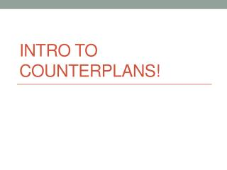 INTRO TO COUNTERPLANS!