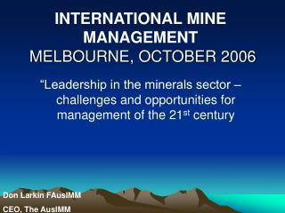 INTERNATIONAL MINE MANAGEMENT  MELBOURNE, OCTOBER 2006