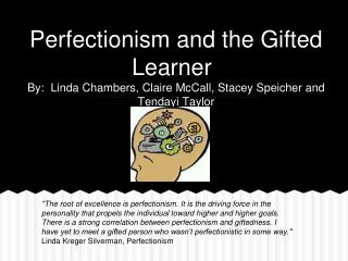Perfectionism and the Gifted Learner By:  Linda Chambers, Claire McCall, Stacey Speicher and