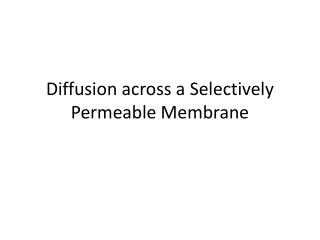 Diffusion across a Selectively Permeable Membrane