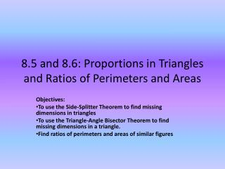 8.5 and 8.6: Proportions  in  Triangles and Ratios of Perimeters and Areas