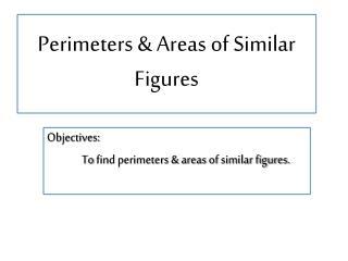Perimeters  & Areas of Similar Figures