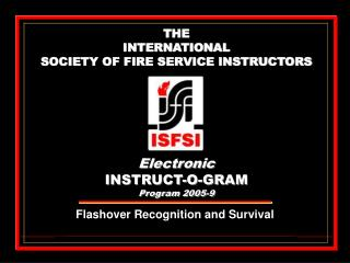 THE INTERNATIONAL SOCIETY OF FIRE SERVICE INSTRUCTORS Electronic INSTRUCT-O-GRAM Program 2005-9