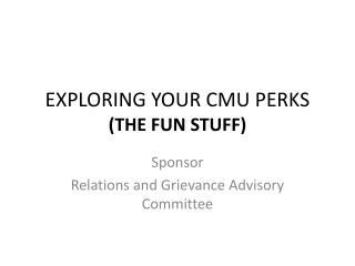 EXPLORING YOUR CMU PERKS (THE FUN STUFF)