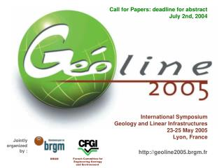 International Symposium Geology and Linear Infrastructures 23-25 May 2005 Lyon, France