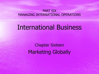 PART SIX MANAGING INTERNATIONAL OPERATIONS  International Business
