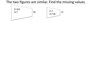The two figures are similar. Find the missing values.