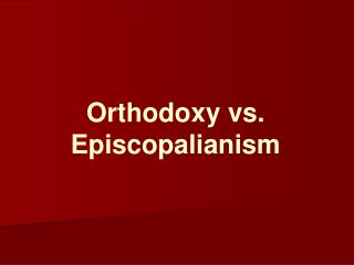 Orthodoxy vs. Episcopalianism
