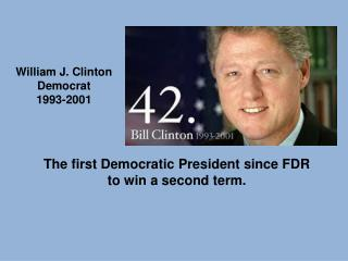T he first Democratic President since FDR  to win a second term.