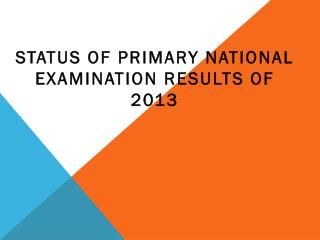 STATUS OF  PRIMARY  NATIONAL EXAMINATION RESULTS OF  2013
