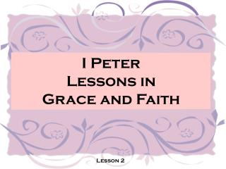 I Peter Lessons in  Grace and Faith