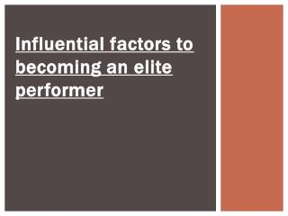 Influential factors to becoming an elite performer