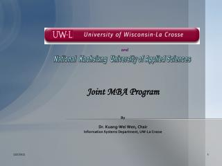 Joint MBA  Program By Dr. Kuang-Wei  Wen, Chair Information Systems Department, UW-La Crosse