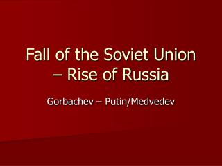 Fall of the Soviet Union – Rise of Russia