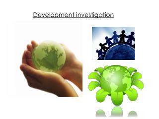 Development investigation