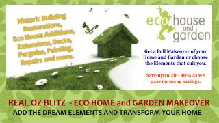 REAL OZ BLITZ  -  ECO HOME and GARDEN MAKEOVER    ADD THE DREAM ELEMENTS AND TRANSFORM YOUR HOME