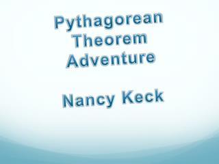 Pythagorean Theorem Adventure  Nancy Keck