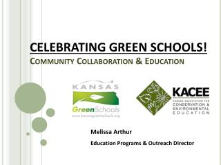 CELEBRATING GREEN SCHOOLS! Community Collaboration & Education
