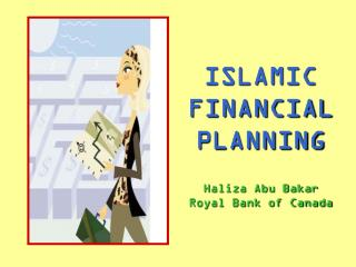 ISLAMIC FINANCIAL PLANNING    Haliza Abu Bakar Royal Bank of Canada