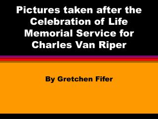 Pictures taken after the Celebration of Life Memorial Service for Charles Van Riper