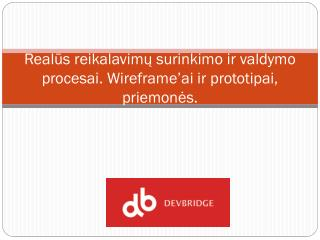 Real?s reikalavim? surinkimo ir valdymo procesai .  Wireframe�ai ir prototipai ,  priemon?s .