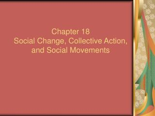 Chapter 18 Social Change, Collective Action, and Social Movements