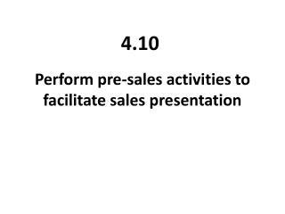 Perform pre-sales activities to facilitate sales presentation