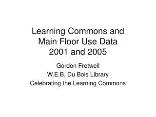 Learning Commons and  Main Floor Use Data 2001 and 2005