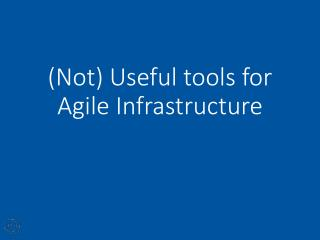 (Not) Useful tools for Agile Infrastructure