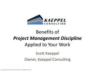 Benefits  of  Project  Management Discipline  Applied to Your  Work