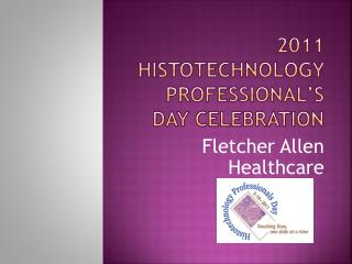 2011  Histotechnology  Professional's Day Celebration