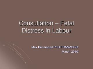 Consultation – Fetal Distress in Labour